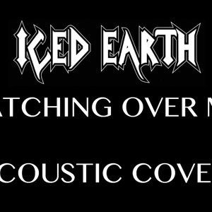 Iced Earth - Watching Over Me (Acoustic Cover #3) - YouTube
