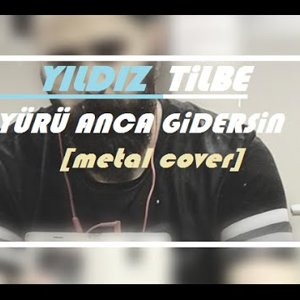 YILDIZ TİLBE - Yürü Anca Gidersin (Metal Cover / Deathcore growls...) - YouTube