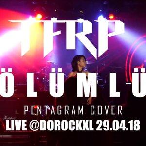TFRP - ÖLÜMLÜ[Pentagram] LIVE @DOROCKXL