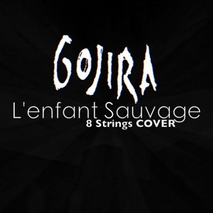 Gojira - L'Enfant Sauvage '' 8 Strings Cover ''