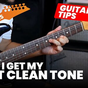 How I Get My Best Clean Tone (Guitar Tone Tips)