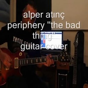 "Periphery ""The Bad Thing"" Cover / Alper Atınç /"