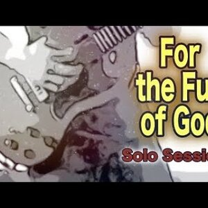 Solo Session: For the Fun of God