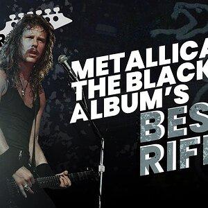 Metallica The Black Album's Best Guitar Riffs